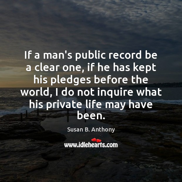 Image, If a man's public record be a clear one, if he has