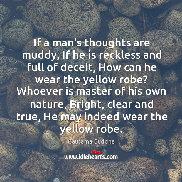 If a man's thoughts are muddy, If he is reckless and full Image