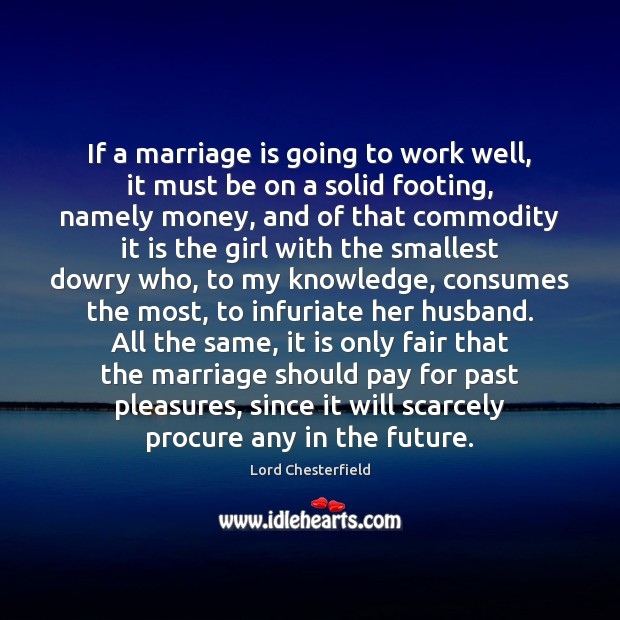 If a marriage is going to work well, it must be on Lord Chesterfield Picture Quote