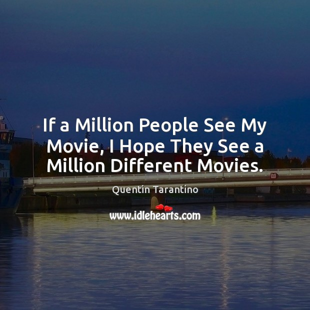 If a Million People See My Movie, I Hope They See a Million Different Movies. Image