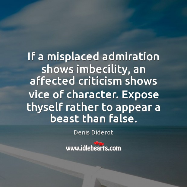 If a misplaced admiration shows imbecility, an affected criticism shows vice of Image