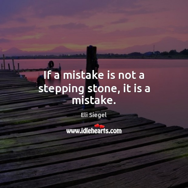 If a mistake is not a stepping stone, it is a mistake. Mistake Quotes Image