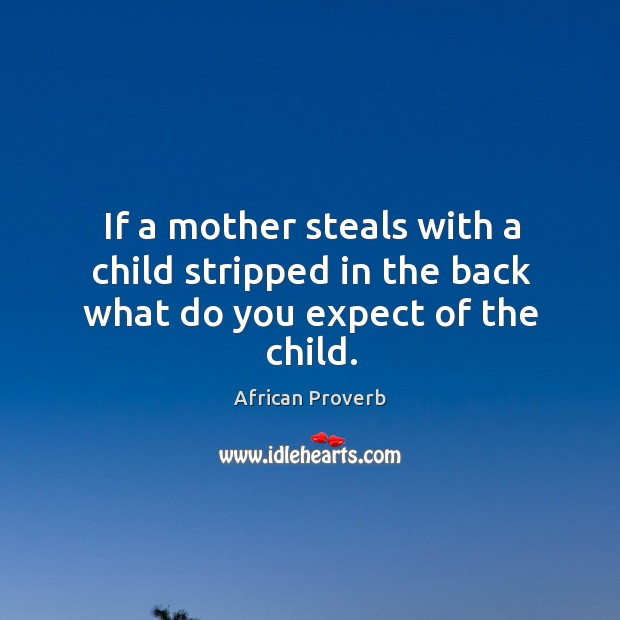 Image, If a mother steals with a child stripped in the back what do you expect of the child.