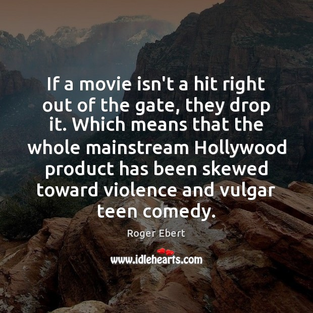 If a movie isn't a hit right out of the gate, they Roger Ebert Picture Quote