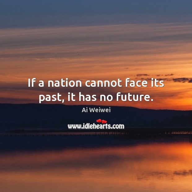 Image, If a nation cannot face its past, it has no future.