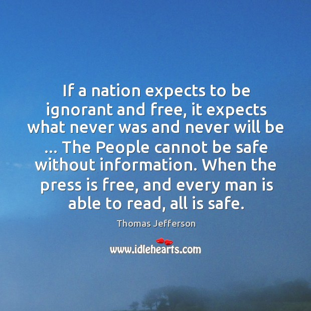 If a nation expects to be ignorant and free, it expects what Image