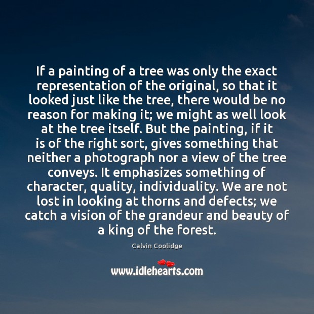 If a painting of a tree was only the exact representation of Calvin Coolidge Picture Quote