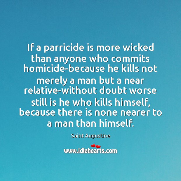 If a parricide is more wicked than anyone who commits homicide-because he Image