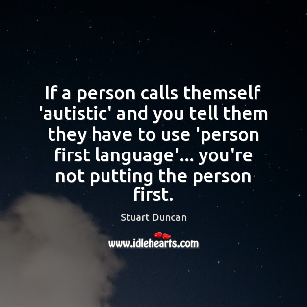 If a person calls themself 'autistic' and you tell them they have Image
