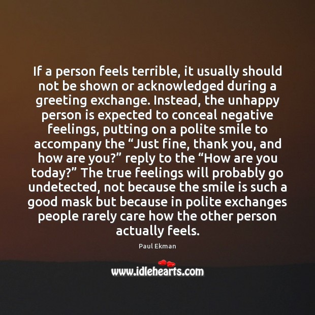 If a person feels terrible, it usually should not be shown or Image