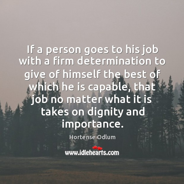If a person goes to his job with a firm determination to give of himself the best of which he is capable Hortense Odlum Picture Quote