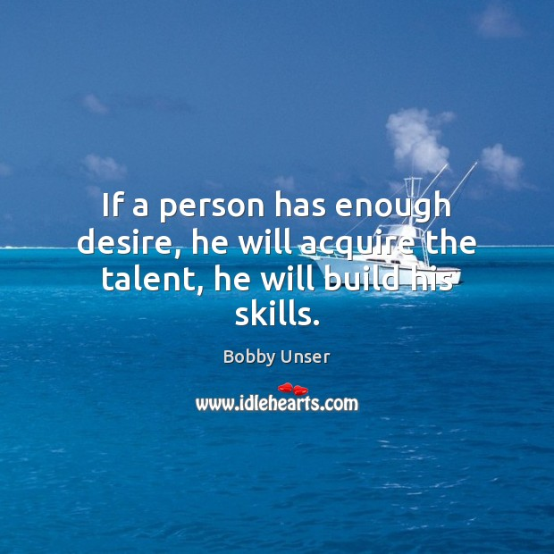 Image, If a person has enough desire, he will acquire the talent, he will build his skills.