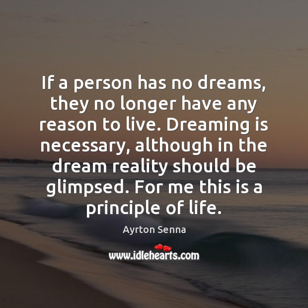 If a person has no dreams, they no longer have any reason Ayrton Senna Picture Quote