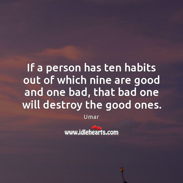 Image, If a person has ten habits out of which nine are good