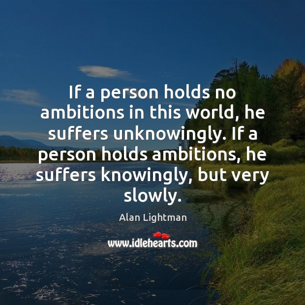 Image, If a person holds no ambitions in this world, he suffers unknowingly.