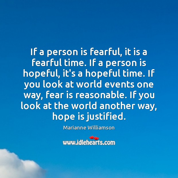 If a person is fearful, it is a fearful time. If a Image