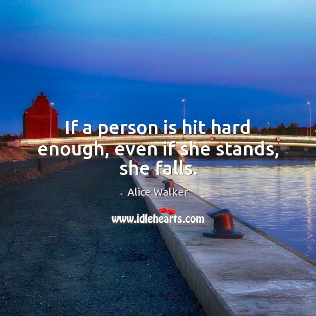 Image, If a person is hit hard enough, even if she stands, she falls.