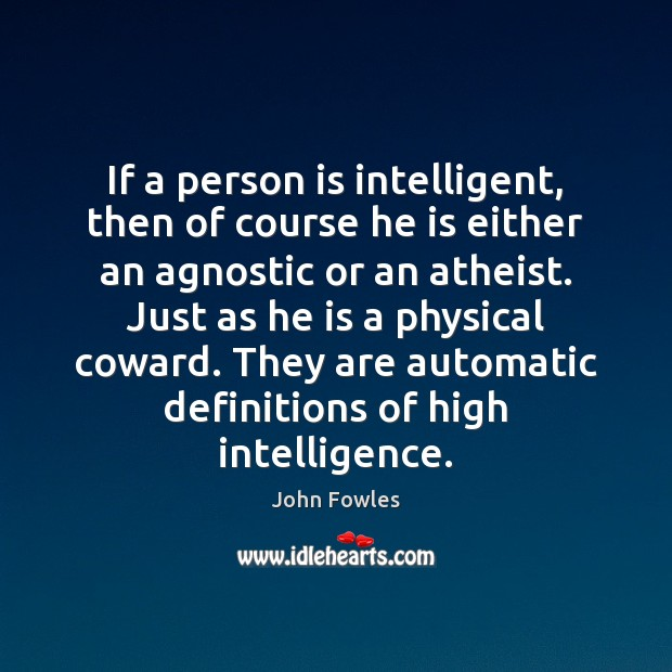 If a person is intelligent, then of course he is either an John Fowles Picture Quote