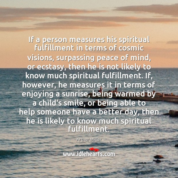 If a person measures his spiritual fulfillment in terms of cosmic visions, Image