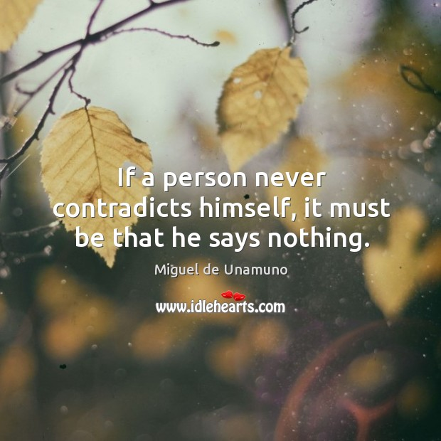 Image, If a person never contradicts himself, it must be that he says nothing.