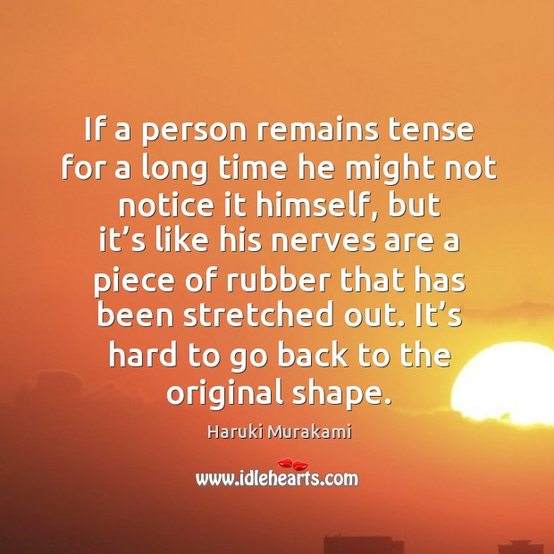 If a person remains tense for a long time he might not Image