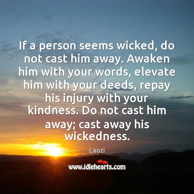 Image, If a person seems wicked, do not cast him away. Awaken him