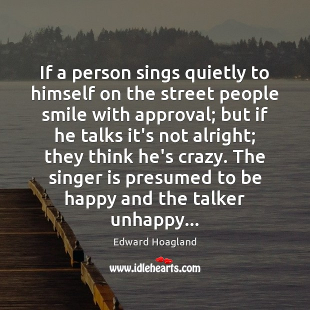 If a person sings quietly to himself on the street people smile Image