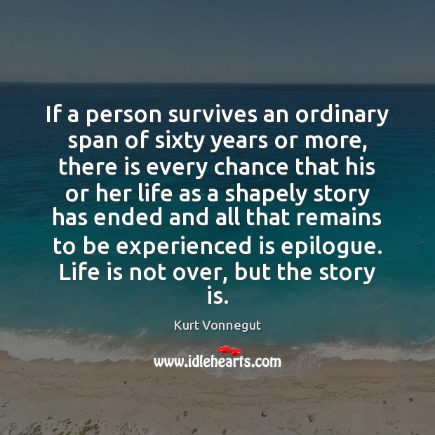 Image, If a person survives an ordinary span of sixty years or more,