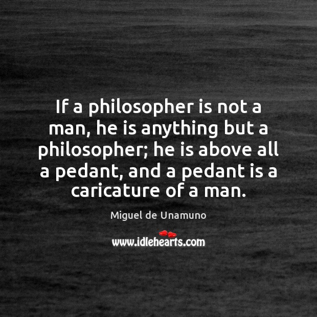 Image, If a philosopher is not a man, he is anything but a