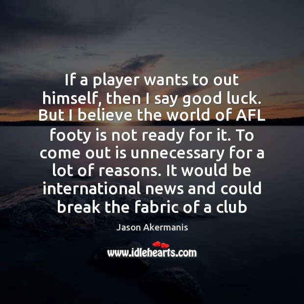 Image, If a player wants to out himself, then I say good luck.