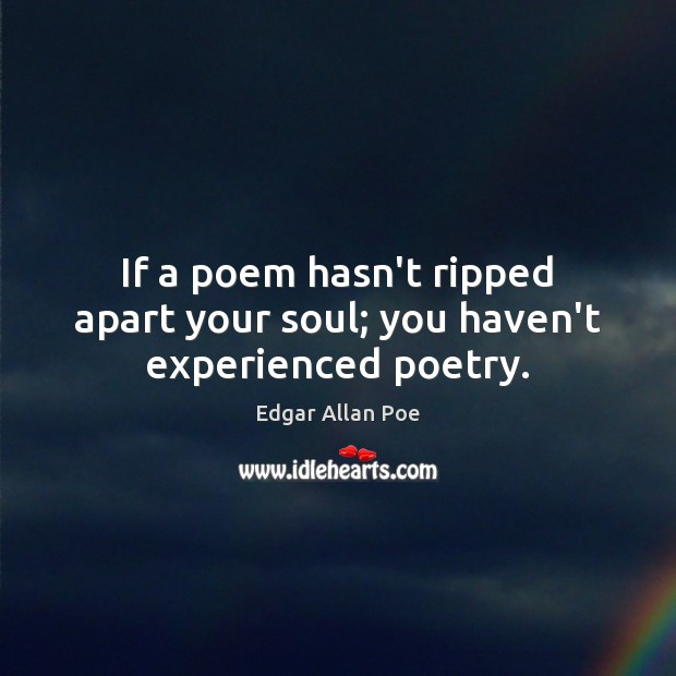 Image, If a poem hasn't ripped apart your soul; you haven't experienced poetry.