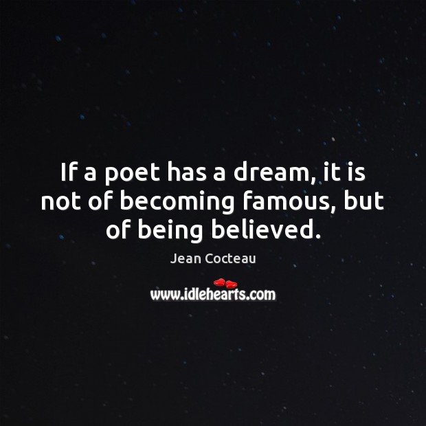 Image, If a poet has a dream, it is not of becoming famous, but of being believed.
