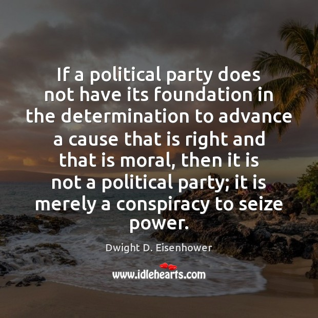 If a political party does not have its foundation in the determination Dwight D. Eisenhower Picture Quote