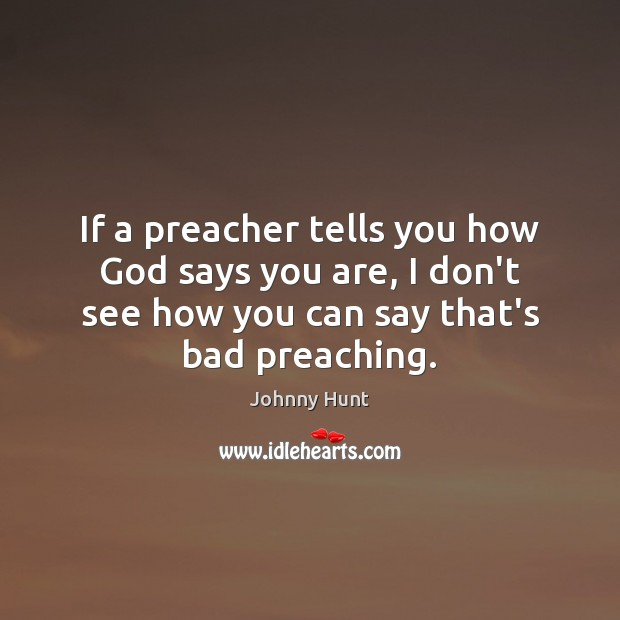 If a preacher tells you how God says you are, I don't Image