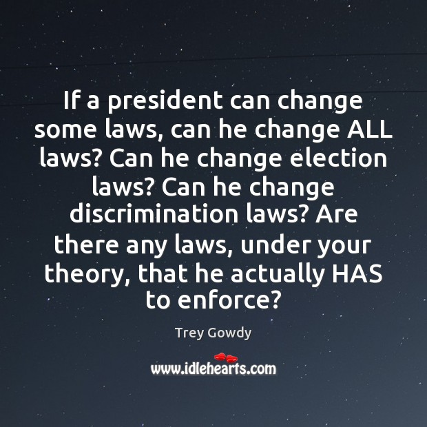 If a president can change some laws, can he change ALL laws? Image