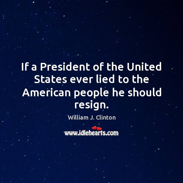 If a President of the United States ever lied to the American people he should resign. Image