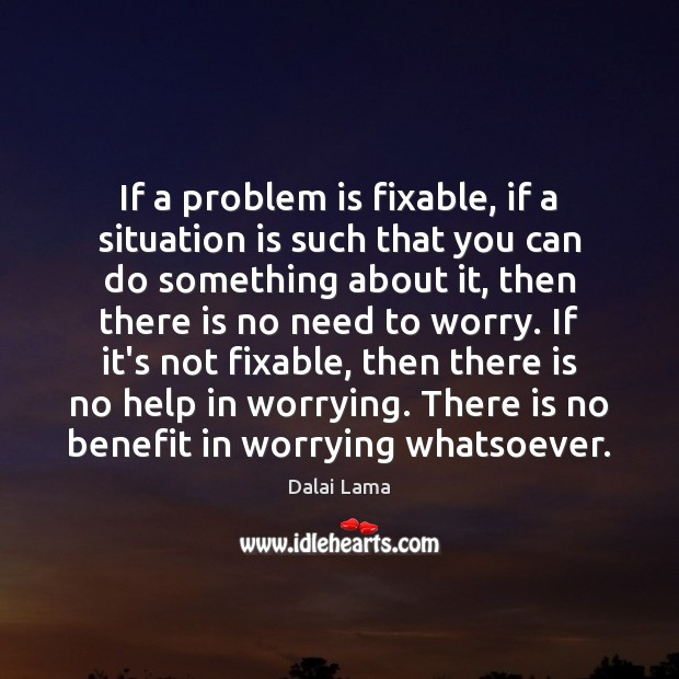 If a problem is fixable, if a situation is such that you Image