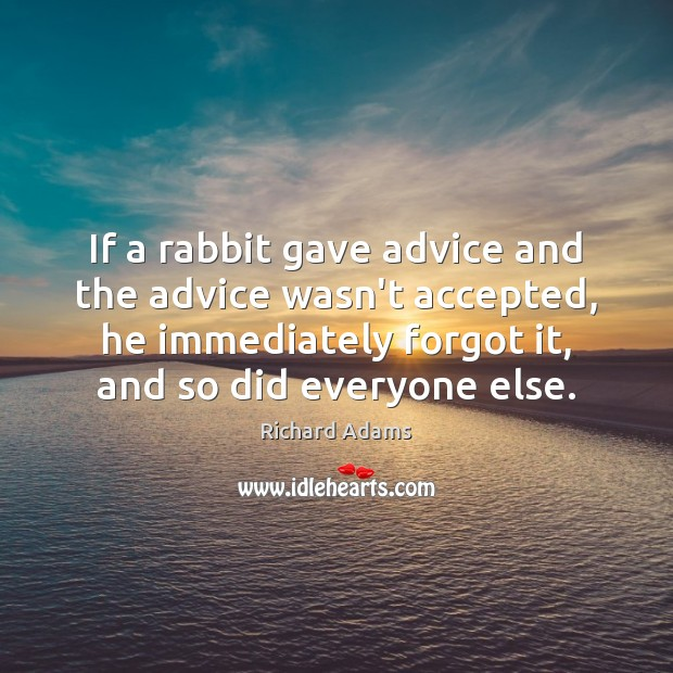 If a rabbit gave advice and the advice wasn't accepted, he immediately Image
