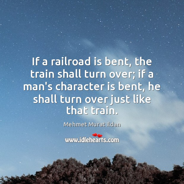 Image, If a railroad is bent, the train shall turn over; if a