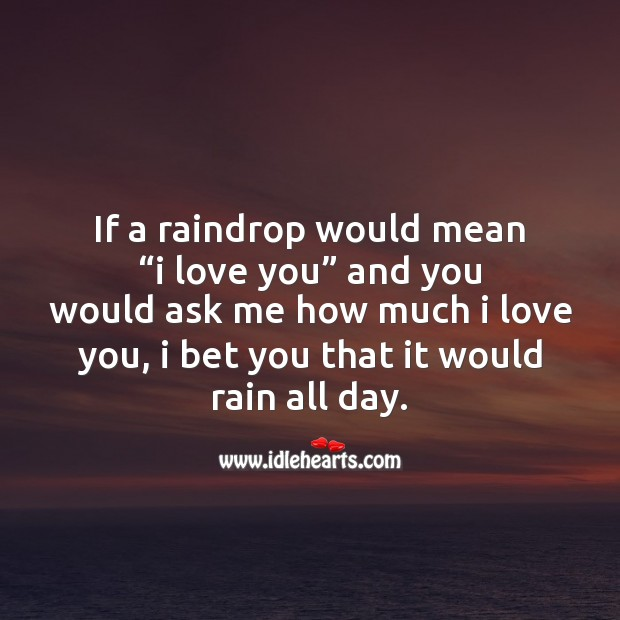 If a raindrop would mean I love you Image
