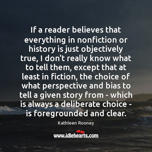 If a reader believes that everything in nonfiction or history is just Image