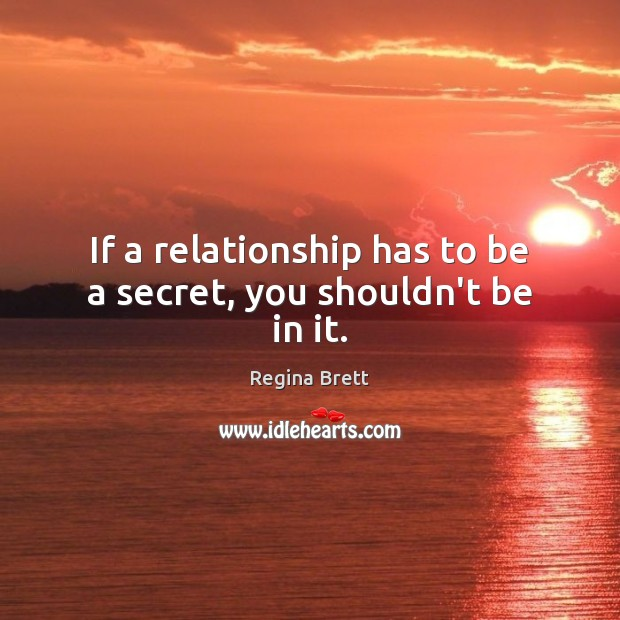Image, If a relationship has to be a secret, you shouldn't be in it.