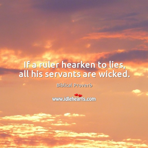 If a ruler hearken to lies, all his servants are wicked. Biblical Proverbs Image