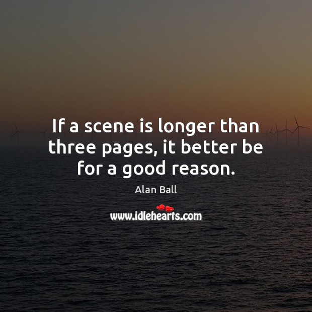 Image, If a scene is longer than three pages, it better be for a good reason.