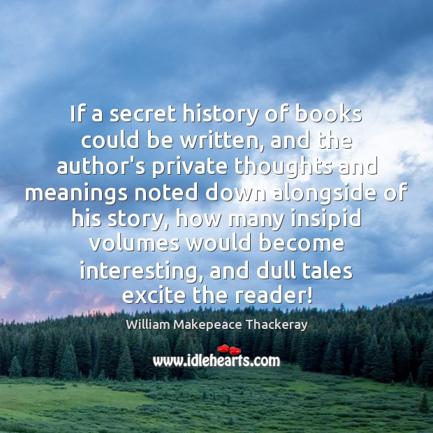 Image, If a secret history of books could be written, and the author's