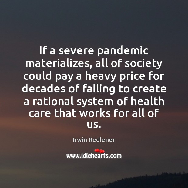 If a severe pandemic materializes, all of society could pay a heavy Image