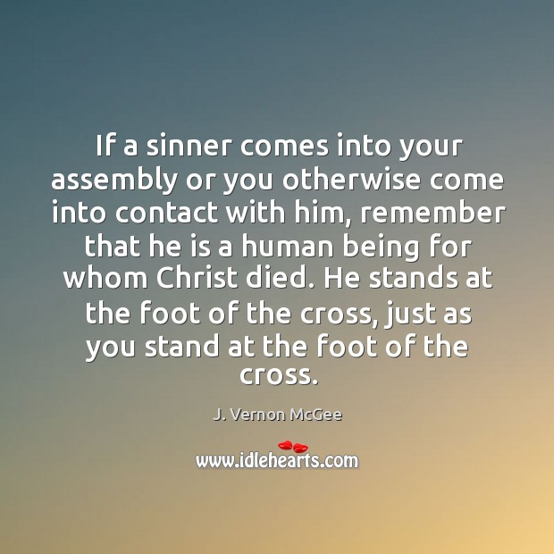 If a sinner comes into your assembly or you otherwise come into J. Vernon McGee Picture Quote