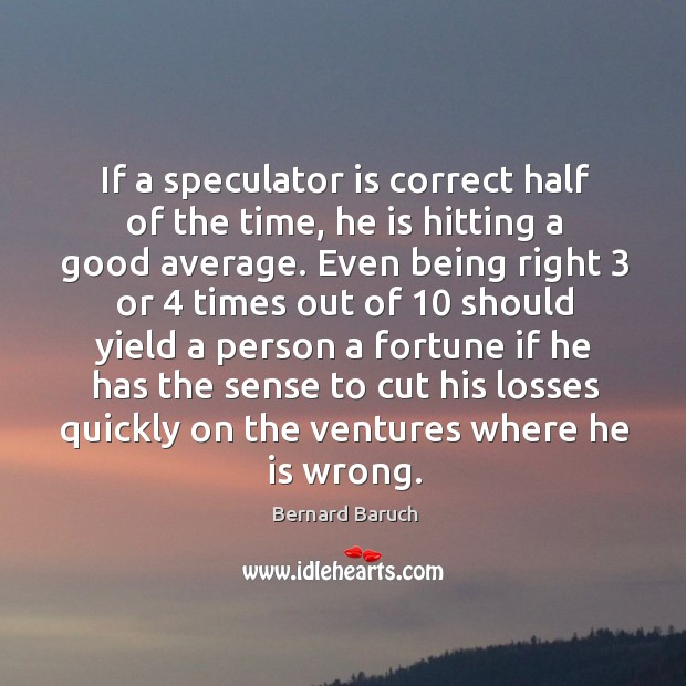 If a speculator is correct half of the time, he is hitting a good average. Image