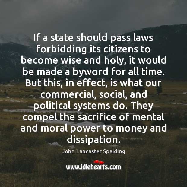 If a state should pass laws forbidding its citizens to become wise John Lancaster Spalding Picture Quote