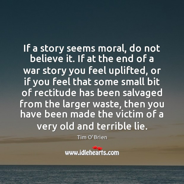 If a story seems moral, do not believe it. If at the Tim O'Brien Picture Quote